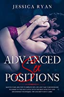 Advanced Sex Positions: Master Your Abilities to Improve Sex Life and Take Your Bedroom Pleasure to The Next Level With the Most Effective and Uncensored Techniques, Tips and Dirty Sexy Games