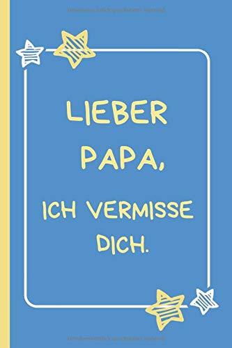 Lieber Papa, ich vermisse dich.: Trauertagebuch für Kinder und Jugendliche * 120 Seiten * Platz für Bilder, Zeichnungen, Briefe, Erinnerungen