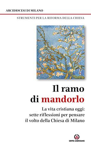 IL RAMO DI MANDORLO: La vita cristiana oggi. Sette riflessioni per pensare il volto della Chiesa di Milano (Italian Edition)
