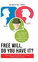 Free Will, Do You Have It?: Behaviour is the Result of Process, Rather than Choice