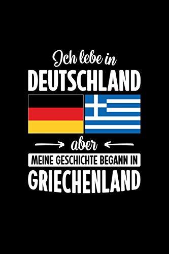 ICH LEBE IN DEUTSCHLAND ABER MEINE GESCHICHTE BEGANN IN GRIECHENLAND: Notizbuch | DIN A5 | Dot Grid | Für Griechinnen und Griechen, die in Deutschland leben | 120 Seiten
