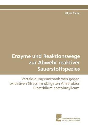 Enzyme und Reaktionswege zur Abwehr reaktiver Sauerstoffspezies: Verteidigungsmechanismen gegen oxidativen Stress im obligaten Anaerobier Clostridium acetobutylicum