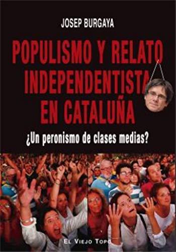 Populismo y Relato Independentista En Cataluña. ¿Un Peronismo de clases Medias