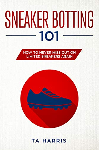 Sneaker Botting 101: How to Never Miss Out on Limited Sneakers Again (English Edition)