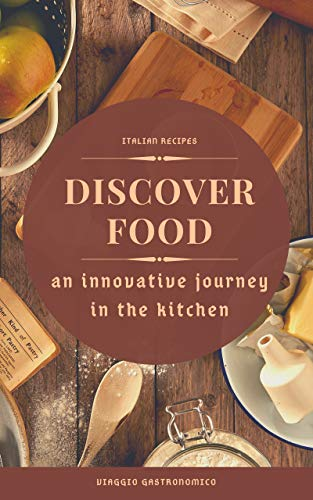DISCOVER FOOD: an innovative journey in the kitchen (English Edition)