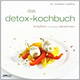 Dr. Christian Matthai: Das Detox-Kochbuch