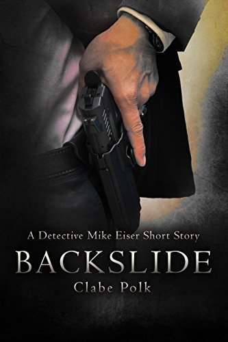 Book: Backslide - The Detective Mike Eiser Series by Clabe Polk
