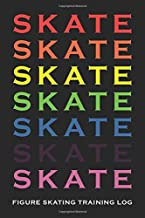 Skate Skate Figure Skating Training Log Book - Rainbow: Practice Journal and Guide for Ice Skaters