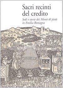 Sacri recinti del credito. Sedi e storia dei Monti di pietà in Emilia-Romagna