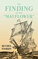 "The Finding of the ""Mayflower"";With the Essay 'The Myth of the ""Mayflower""' by G. K. Chesterton"