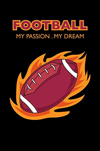 Football My Passion My Dream: American Football Journal for Boys 6x9 Wide Rule Lined Notebook