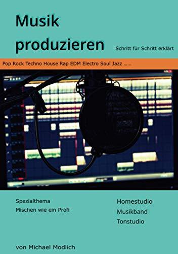 Musik produzieren: Schritt für Schritt erklärt - Spezialthema Mischen wie ein Profi - Homestudio Musikband Tonstudio - Pop Rock Techno House Rap EDM Electro Soul Jazz