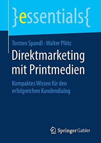 Direktmarketing mit Printmedien: Kompaktes Wissen für den erfolgreichen Kundendialog (essentials)