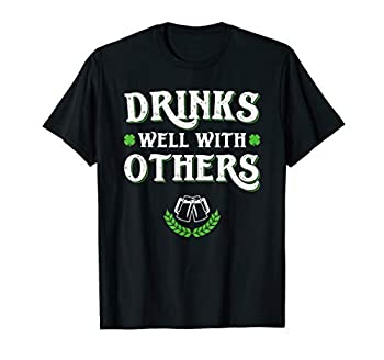 Funny St Patricks Day T-Shirt Drinks Well With Others Adult