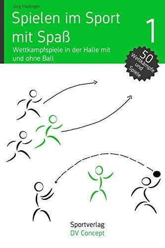 Spielen im Sport mit Spaß: Wettkampfspiele in der Sporthalle mit und ohne Ball (DV Concept / Sport Fachbuch)
