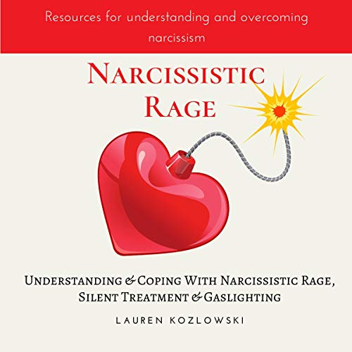 Narcissistic Rage: Understanding & Coping with Narcissistic Rage, Silent Treatment & Gaslighting cover art