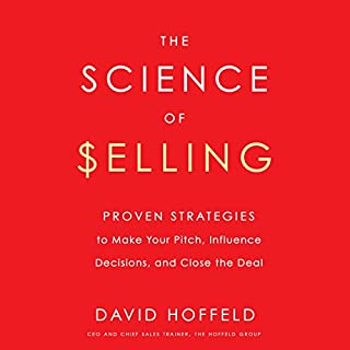 The Science of Selling     Proven Strategies to Make Your Pitch, Influence Decisions, and Close the Deal              By:                                                                                                                                 David Hoffeld                               Narrated by:                                                                                                                                 David Hoffeld                      Length: 7 hrs and 52 mins     11 ratings     Overall 4.7