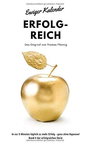 Ewiger Kalender ERFOLG-REICH - Das Original von Thomas Pfennig In nur 5 Minuten täglich zu mehr Erfolg - ganz ohne Hypnose! Band 4 der erfolgreichen Serie: inkl. Hypnose