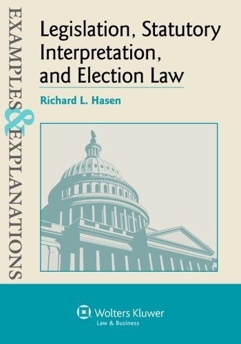 Compare Textbook Prices for Examples & Explanations Legislation, Statutory Interpretation and Election Law 1st Edition ISBN 9781454845416 by Hasen, Richard L.