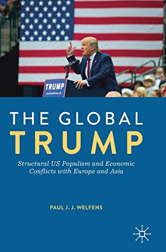 The Global Trump: Structural US Populism and Economic Conflicts with Europe and Asia