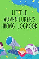 Little Adventurer's Hiking Logbook: Hiking Journal With Prompts To Write In Trail Log Book Hiker's Journal Hiking Journal Hiking Log Book Hiking Gifts For Kids