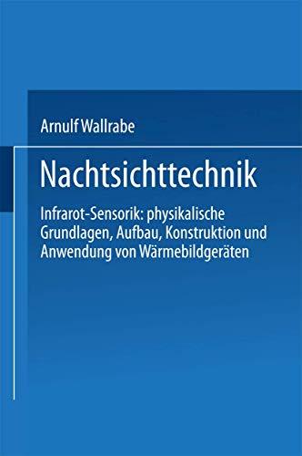 Nachtsichttechnik. Infrarot-Sensorik: physikalische Grundlagen, Aufbau, Konstruktion und Anwendung von Wärmebildgeräten