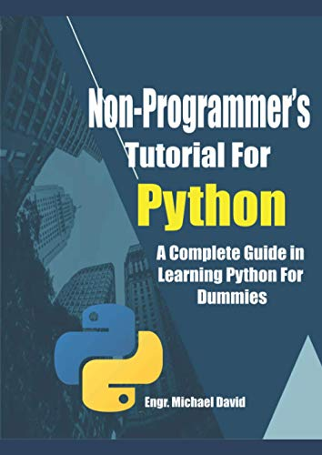 Non-Programmer's Tutorial For Python: A Complete Guide in Learning Python For Dummies