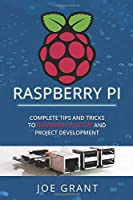 Raspberry Pi: Complete Tips and Tricks to Raspberry Pi Setup and Project Development Front Cover