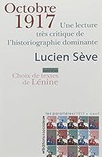 Octobre 1917 - Une lecture très critique de l'historiographie dominante. Suivi d'un choix de textes de Lénine de Lucien Sève