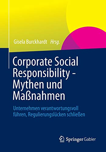 Corporate Social Responsibility - Mythen und Maßnahmen: Unternehmen verantwortungsvoll führen, Regulierungslücken schließen