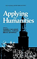 Applying the Humanities (The Hastings Center Series in Ethics)