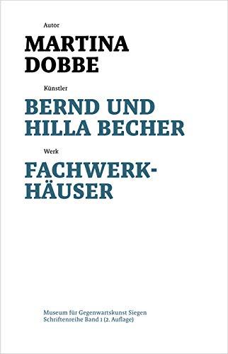 Bernd und Hilla Becher: Fachwerkhäuser (Schriftenreihe des Museums für Gegenwartskunst Siegen, 1, Band 1)
