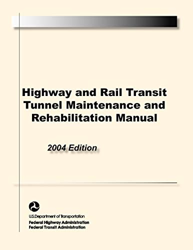 Highway and Rail Transit Tunnel Maintenance and Rehabilitation Manual