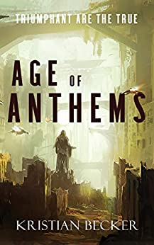 [Kristian Becker]のAge of Anthems: Triumphant Are The True (English Edition)