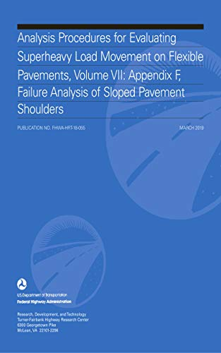 Analysis Procedures for Evaluating Superheavy Load Movement on Flexible Pavements, Volume VII: Appen