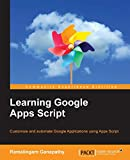 Learning Google Apps Script: Customize and automate Google Applications using Apps Script