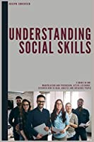 Understanding Social Skills 2 Books in One, Manipulation and Persuasion, Active Listening: Discover how to Read, Analyze and Influence People