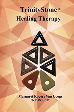 Trinity Stone Healing Therapy by Margaret Rogers Van Coops Ph.D. (2015-11-11)