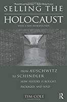Selling the Holocaust: From Auschwitz to Schindler; How History is Bought, Packaged and Sold