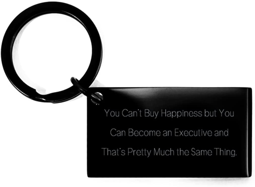 Best Executive Keychain, You Can't Buy Happiness but You Can Become an Executive and, Present for Friends, Epic Gifts from Coworkers