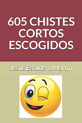 605 CHISTES CORTOS ESCOGIDOS