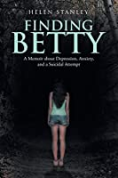Finding Betty: A Memoir About Depression, Anxiety, and a Suicidal Attempt