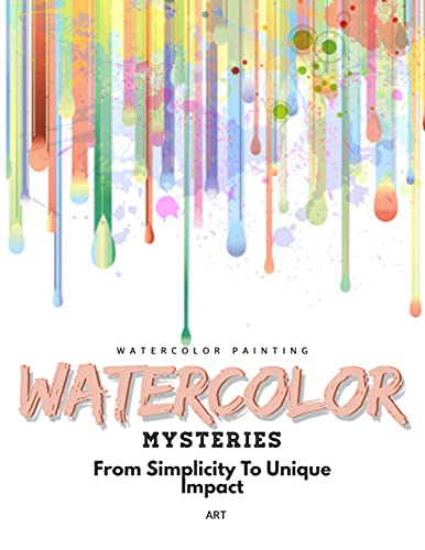 Watercolor Mysteries: From Simplicity To Unique Impact (English Edition)