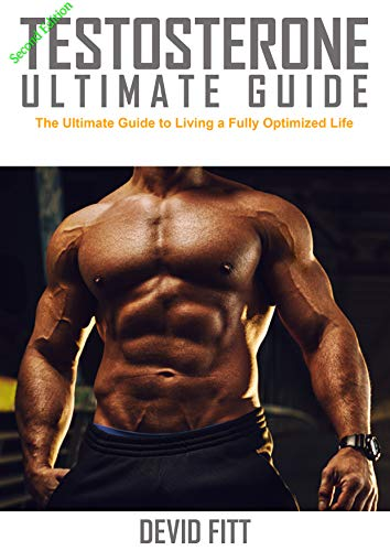 Testosterone Ultimate Guide: The Ultimate Guide to Living a Fully Optimized Life (English Edition)