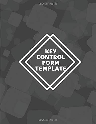 Key Control Form Template: Large Key Access Control Management Logbook, Checkout System Log Sign In and Out Sheet Register Journal, Inventory ... 120 pages (Key Control Logbook, Band 4)
