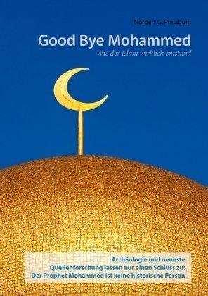 Good Bye Mohammed: Wie der Islam wirklich entstand