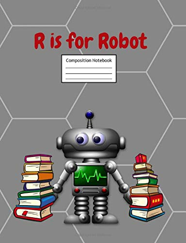 R is for Robot Composition Notebook: Primary Story Journal | Grades K-2 Exercise Book | Write and Draw Pages with Picture Space and Dotted Midline
