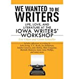 We Wanted to Be Writers: Life, Love, and Literature at the Iowa Writers' Workshop (Paperback) - Common