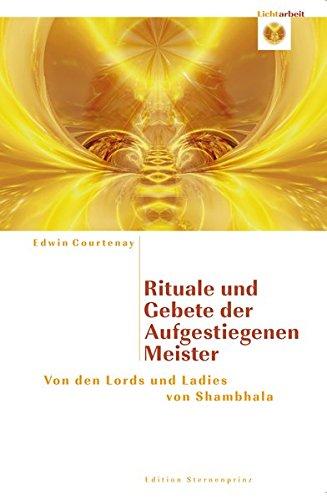 Rituale und Gebete der Aufgestiegenen Meiste: von den Lords und Ladies von Shambahla (Edition Sternenprinz)