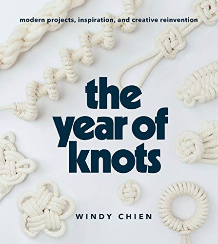 Compare Textbook Prices for Year of Knots: Modern Projects, Inspiration, and Creative Reinvention  ISBN 9781419732805 by Chien, Windy